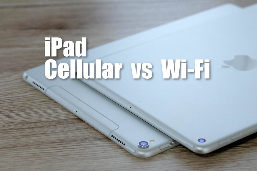 iPad Wi-Fiモデルとセルラーモデル どっちがいい?